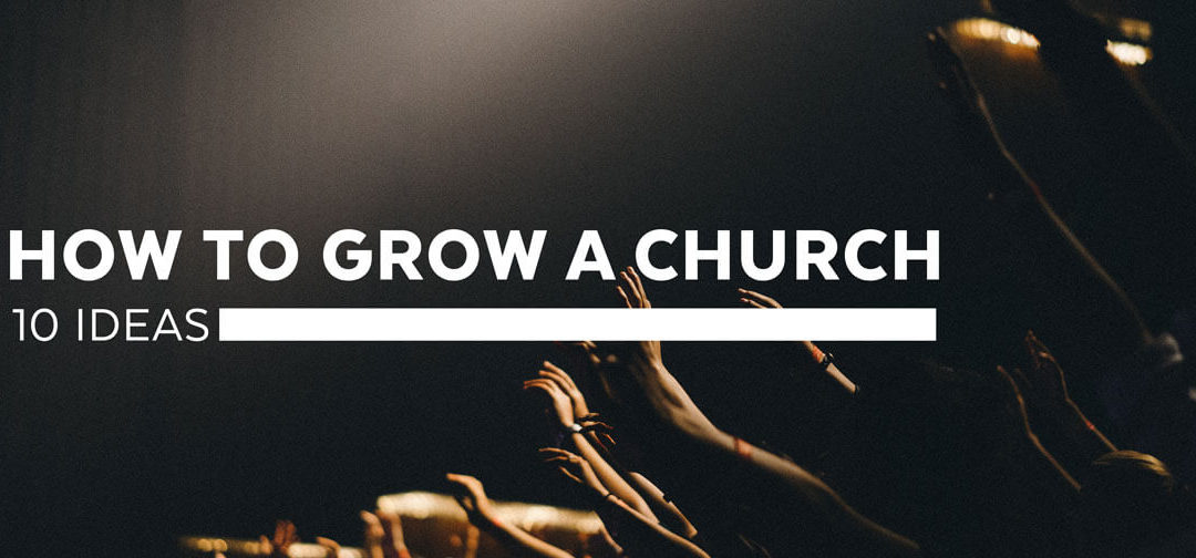 How to Grow a Church – 10 Ideas